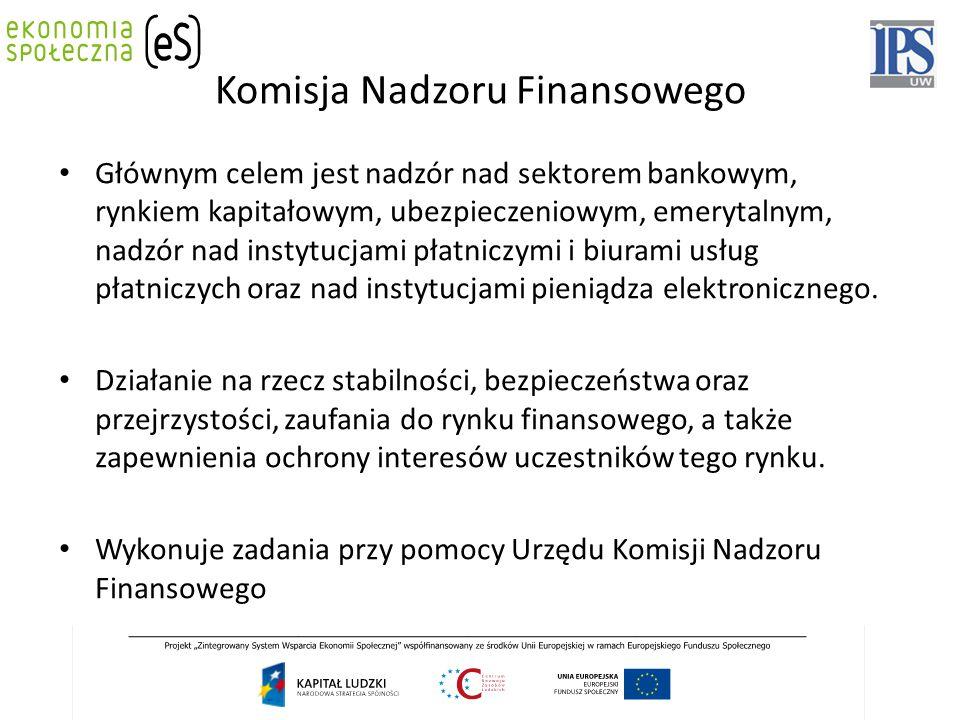 Komisja Nadzoru Finansowego Głównym celem jest nadzór nad sektorem bankowym, rynkiem kapitałowym, ubezpieczeniowym, emerytalnym, nadzór nad instytucja