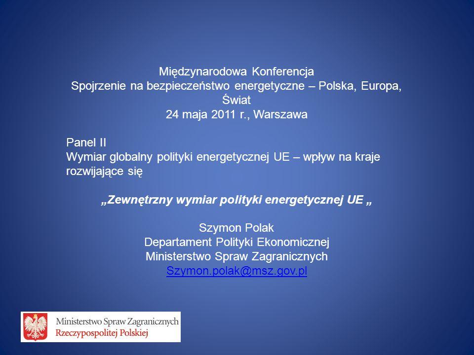 Międzynarodowa Konferencja Spojrzenie na bezpieczeństwo energetyczne – Polska, Europa, Świat 24 maja 2011 r., Warszawa Panel II Wymiar globalny polity
