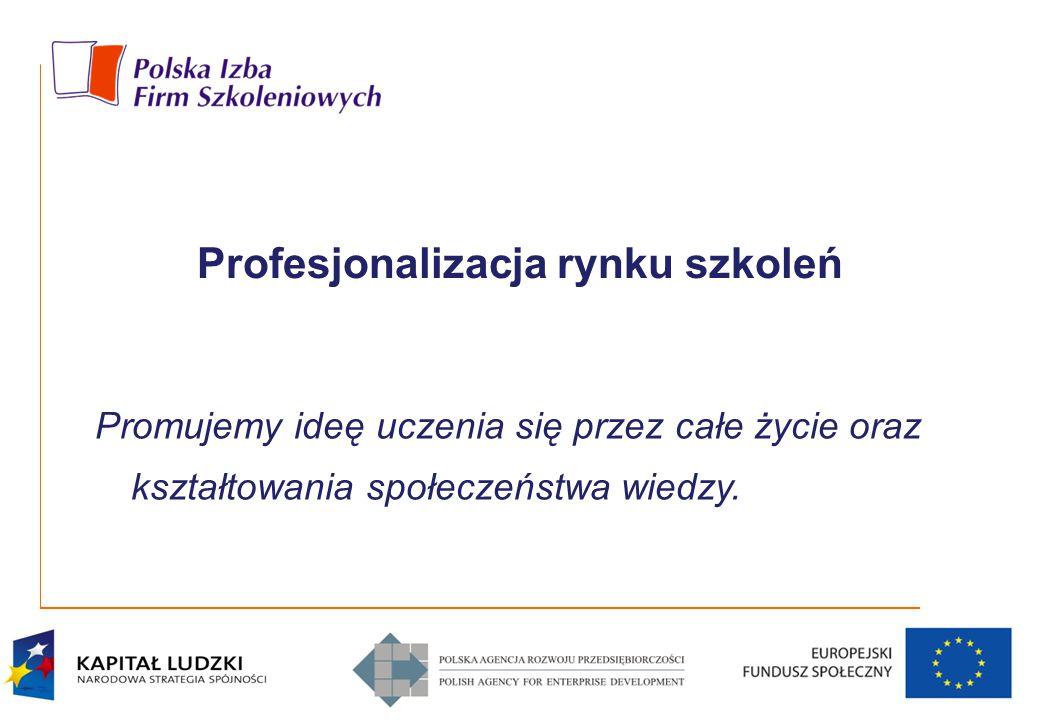 Promujemy ideę uczenia się przez całe życie oraz kształtowania społeczeństwa wiedzy. Profesjonalizacja rynku szkoleń