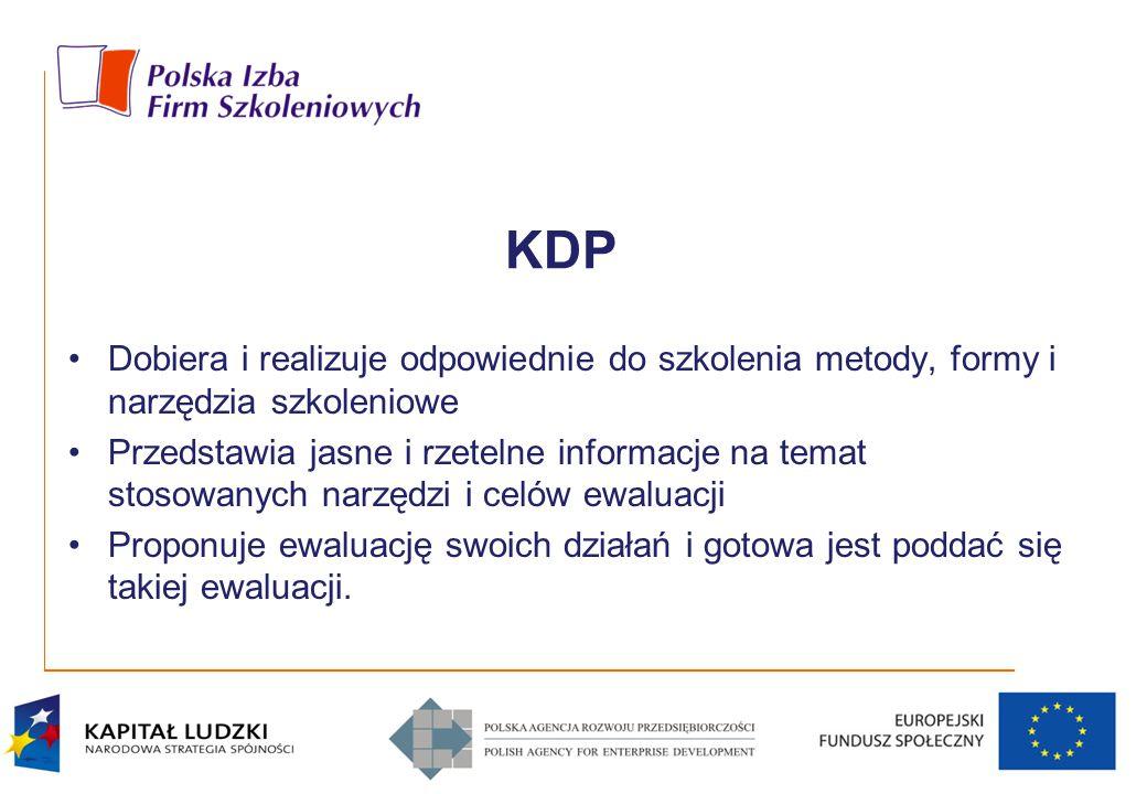 KDP Dobiera i realizuje odpowiednie do szkolenia metody, formy i narzędzia szkoleniowe Przedstawia jasne i rzetelne informacje na temat stosowanych na
