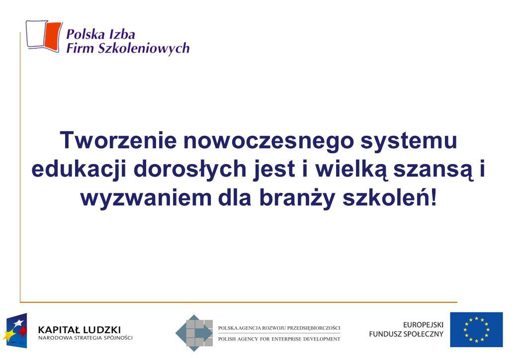 Tworzenie nowoczesnego systemu edukacji dorosłych jest i wielką szansą i wyzwaniem dla branży szkoleń!