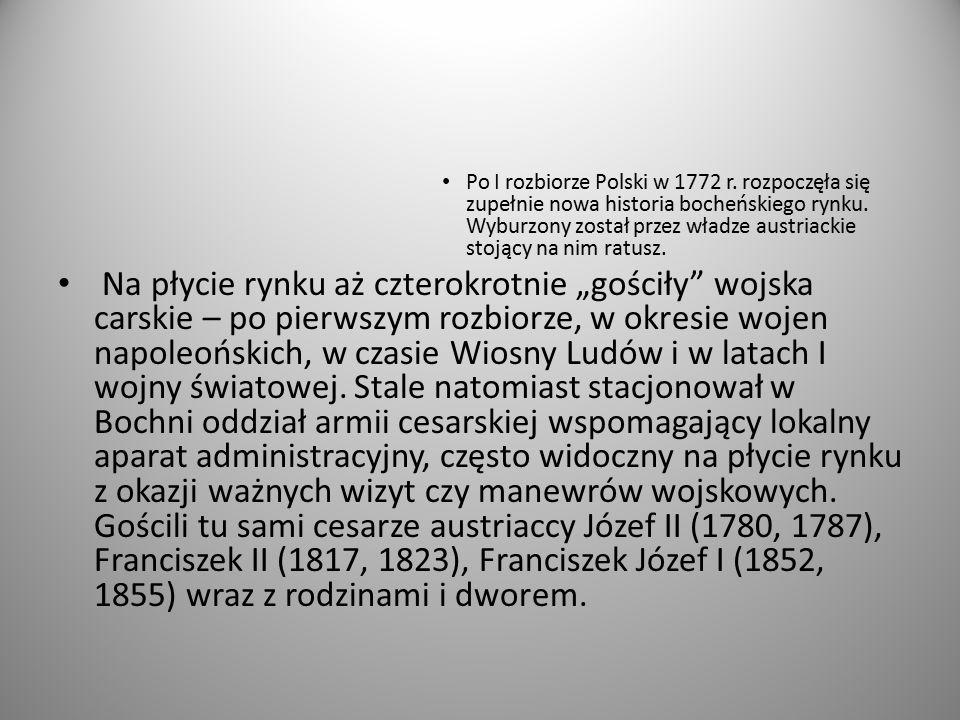 Po I rozbiorze Polski w 1772 r. rozpoczęła się zupełnie nowa historia bocheńskiego rynku. Wyburzony został przez władze austriackie stojący na nim rat
