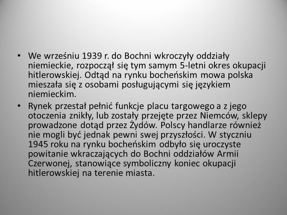 We wrześniu 1939 r. do Bochni wkroczyły oddziały niemieckie, rozpoczął się tym samym 5-letni okres okupacji hitlerowskiej. Odtąd na rynku bocheńskim m