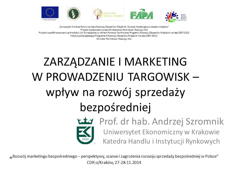 ZARZĄDZANIE I MARKETING W PROWADZENIU TARGOWISK – wpływ na rozwój sprzedaży bezpośredniej Prof. dr hab. Andrzej Szromnik Uniwersytet Ekonomiczny w Kra