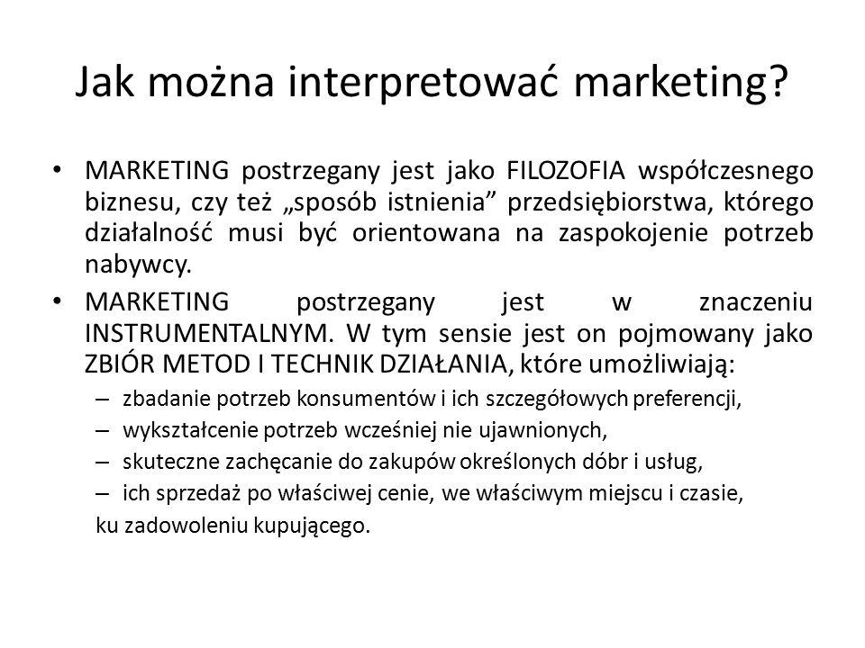 """Jak można interpretować marketing? MARKETING postrzegany jest jako FILOZOFIA współczesnego biznesu, czy też """"sposób istnienia"""" przedsiębiorstwa, które"""