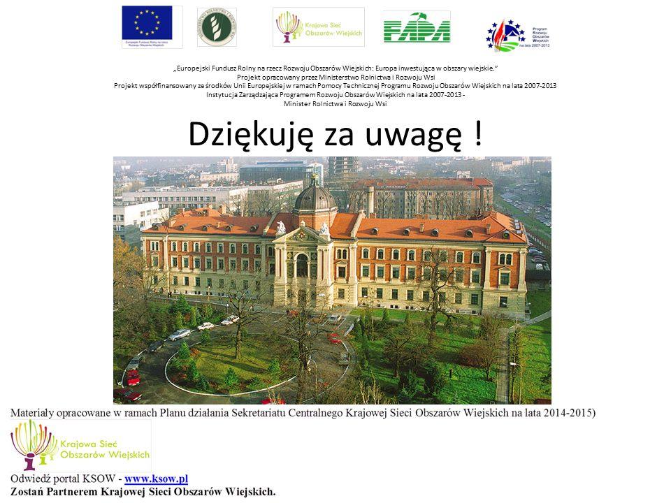 """Dziękuję za uwagę ! """"Europejski Fundusz Rolny na rzecz Rozwoju Obszarów Wiejskich: Europa inwestująca w obszary wiejskie."""" Projekt opracowany przez Mi"""