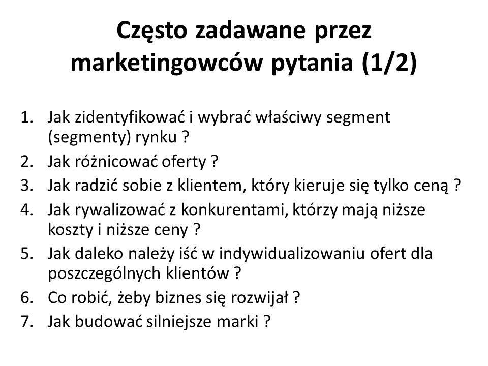 Często zadawane przez marketingowców pytania (1/2) 1.Jak zidentyfikować i wybrać właściwy segment (segmenty) rynku ? 2.Jak różnicować oferty ? 3.Jak r
