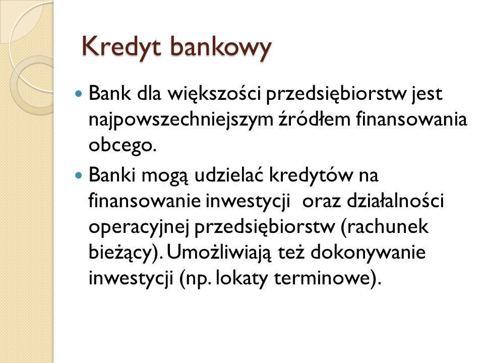 Kredyt bankowy Bank dla większości przedsiębiorstw jest najpowszechniejszym źródłem finansowania obcego.