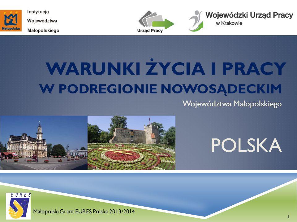 WARUNKI ŻYCIA I PRACY W PODREGIONIE NOWOSĄDECKIM Województwa Małopolskiego POLSKA lo Małopolski Grant EURES Polska 2013/2014 1