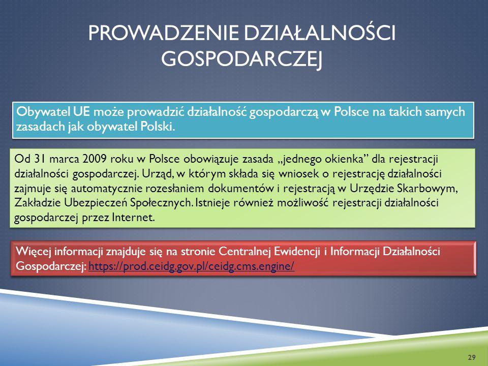 PROWADZENIE DZIAŁALNOŚCI GOSPODARCZEJ Obywatel UE może prowadzić działalność gospodarczą w Polsce na takich samych zasadach jak obywatel Polski. Od 31