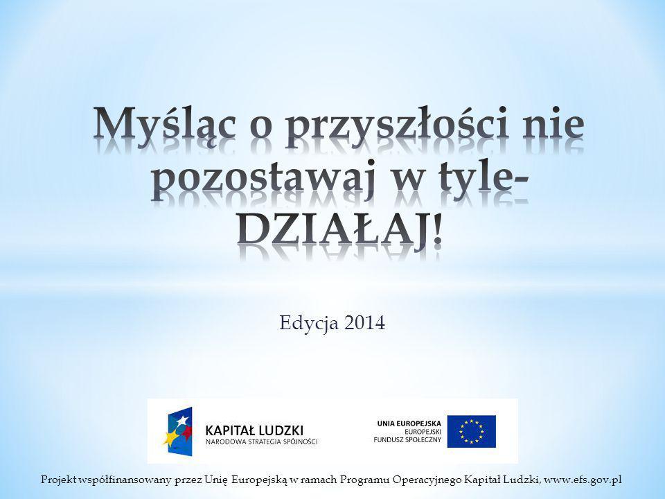 Projekt współfinansowany przez Unię Europejską w ramach Programu Operacyjnego Kapitał Ludzki, www.efs.gov.pl Edycja 2014