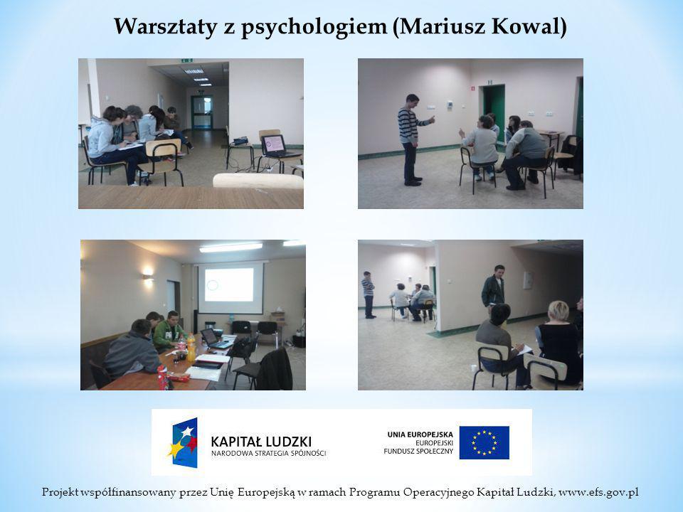 Projekt współfinansowany przez Unię Europejską w ramach Programu Operacyjnego Kapitał Ludzki, www.efs.gov.pl Warsztaty z psychologiem (Mariusz Kowal)