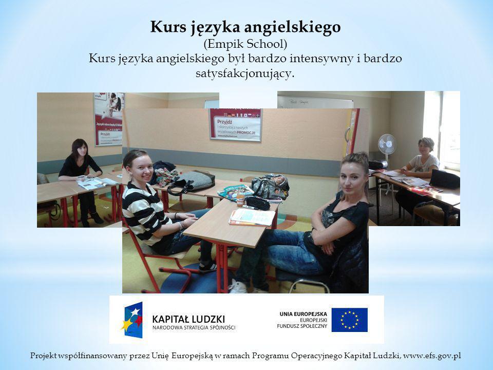 Projekt współfinansowany przez Unię Europejską w ramach Programu Operacyjnego Kapitał Ludzki, www.efs.gov.pl Kurs języka angielskiego (Empik School) Kurs języka angielskiego był bardzo intensywny i bardzo satysfakcjonujący.