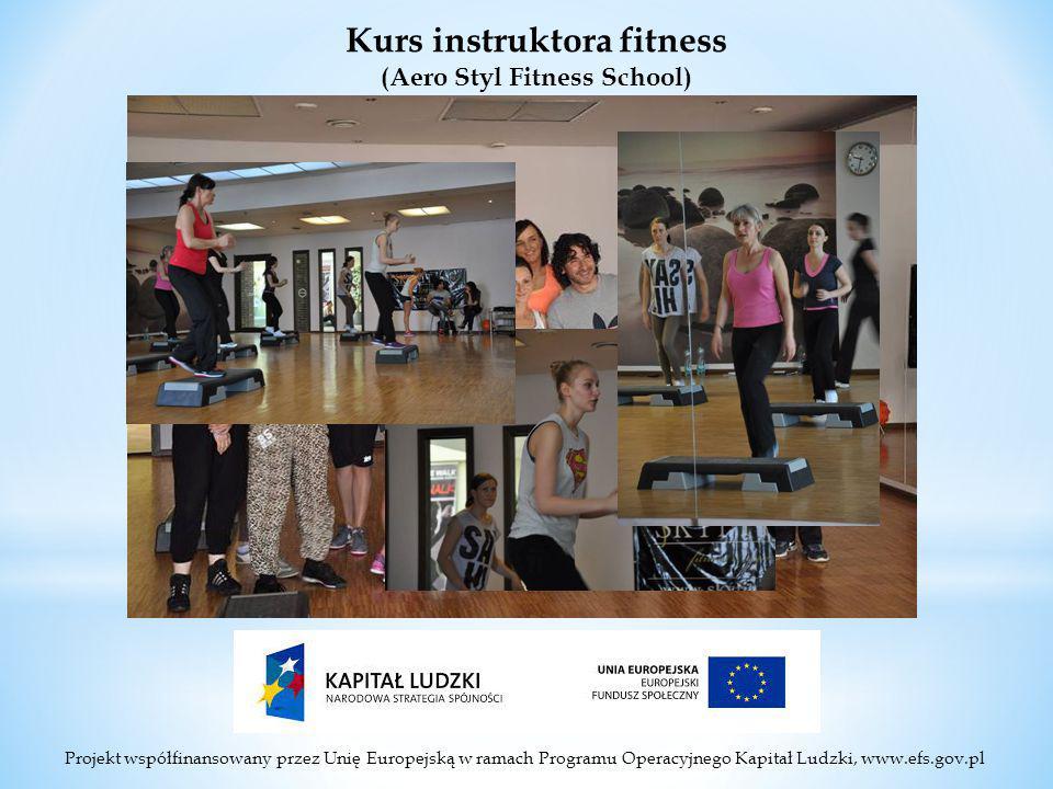 Projekt współfinansowany przez Unię Europejską w ramach Programu Operacyjnego Kapitał Ludzki, www.efs.gov.pl Kurs instruktora fitness (Aero Styl Fitness School)