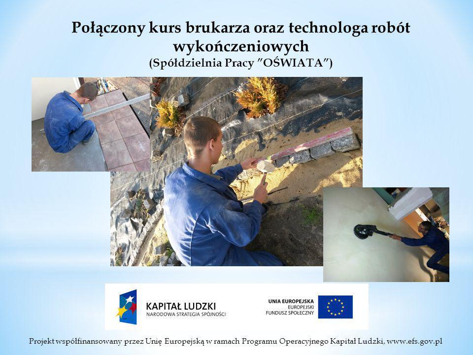 Projekt współfinansowany przez Unię Europejską w ramach Programu Operacyjnego Kapitał Ludzki, www.efs.gov.pl Połączony kurs brukarza oraz technologa robót wykończeniowych (Spółdzielnia Pracy OŚWIATA )