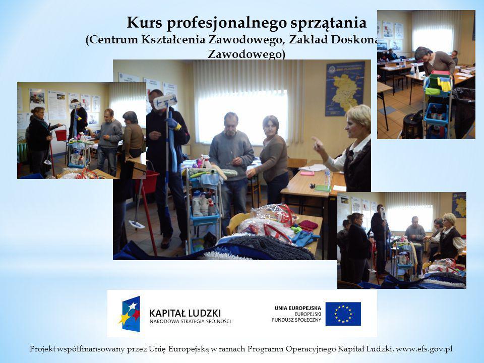 Projekt współfinansowany przez Unię Europejską w ramach Programu Operacyjnego Kapitał Ludzki, www.efs.gov.pl Kurs profesjonalnego sprzątania (Centrum Kształcenia Zawodowego, Zakład Doskonalenia Zawodowego)