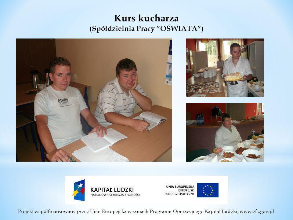 Projekt współfinansowany przez Unię Europejską w ramach Programu Operacyjnego Kapitał Ludzki, www.efs.gov.pl Kurs kucharza (Spółdzielnia Pracy OŚWIATA )
