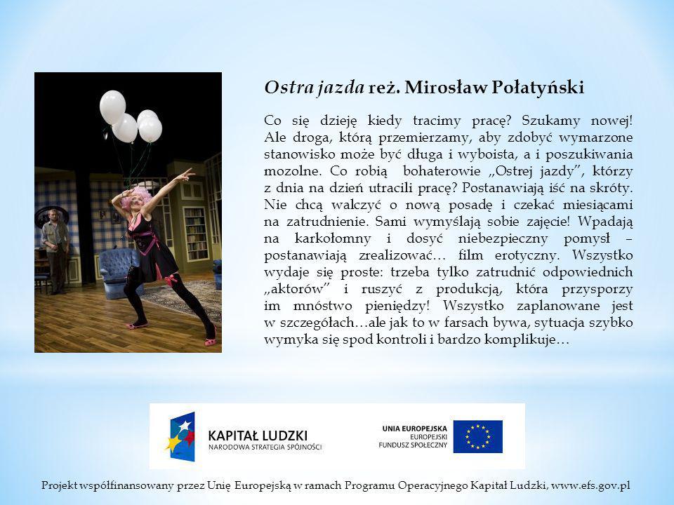 Projekt współfinansowany przez Unię Europejską w ramach Programu Operacyjnego Kapitał Ludzki, www.efs.gov.pl Ostra jazda reż.