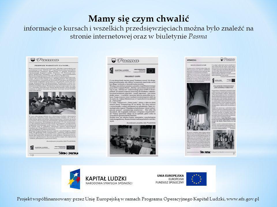 Projekt współfinansowany przez Unię Europejską w ramach Programu Operacyjnego Kapitał Ludzki, www.efs.gov.pl Mamy się czym chwalić informacje o kursach i wszelkich przedsięwzięciach można było znaleźć na stronie internetowej oraz w biuletynie Pasma