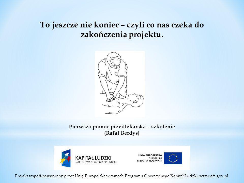 Projekt współfinansowany przez Unię Europejską w ramach Programu Operacyjnego Kapitał Ludzki, www.efs.gov.pl To jeszcze nie koniec – czyli co nas czeka do zakończenia projektu.