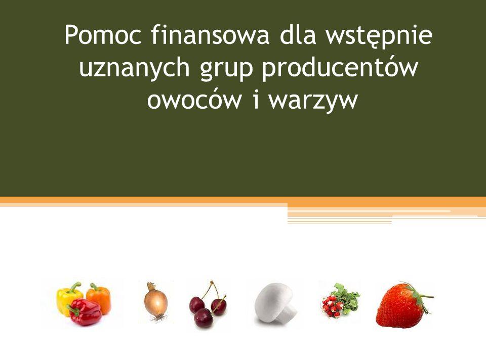 Pomoc finansowa dla wstępnie uznanych grup producentów owoców i warzyw