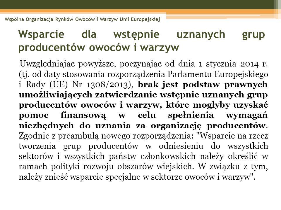 Uwzględniając powyższe, poczynając od dnia 1 stycznia 2014 r. (tj. od daty stosowania rozporządzenia Parlamentu Europejskiego i Rady (UE) Nr 1308/2013