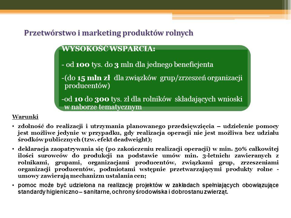 Przetwórstwo i marketing produktów rolnych Warunki zdolność do realizacji i utrzymania planowanego przedsięwzięcia – udzielenie pomocy jest możliwe jedynie w przypadku, gdy realizacja operacji nie jest możliwa bez udziału środków publicznych (tzw.