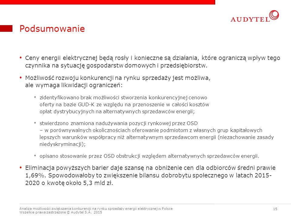 Analiza możliwości zwiększenia konkurencji na rynku sprzedaży energii elektrycznej w Polsce Wszelkie prawa zastrzeżone © Audytel S.A. 2015 15 Podsumow