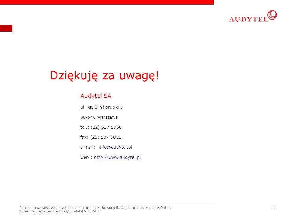 Analiza możliwości zwiększenia konkurencji na rynku sprzedaży energii elektrycznej w Polsce Wszelkie prawa zastrzeżone © Audytel S.A. 2015 16 Dziękuję