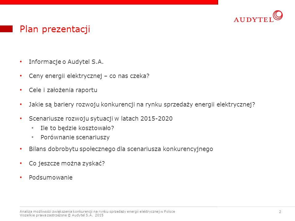 Analiza możliwości zwiększenia konkurencji na rynku sprzedaży energii elektrycznej w Polsce Wszelkie prawa zastrzeżone © Audytel S.A. 2015 2 Plan prez