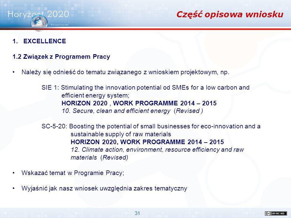31 Część opisowa wniosku 1.EXCELLENCE 1.2 Związek z Programem Pracy Należy się odnieść do tematu związanego z wnioskiem projektowym, np. SIE 1: Stimul