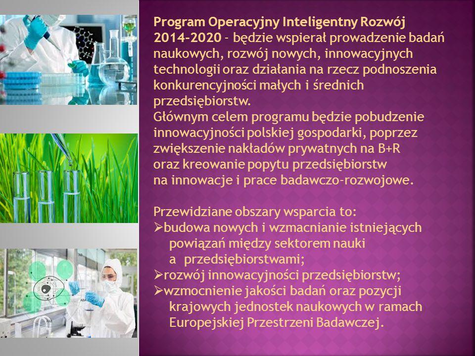 Program Operacyjny Inteligentny Rozwój 2014-2020 - będzie wspierał prowadzenie badań naukowych, rozwój nowych, innowacyjnych technologii oraz działani