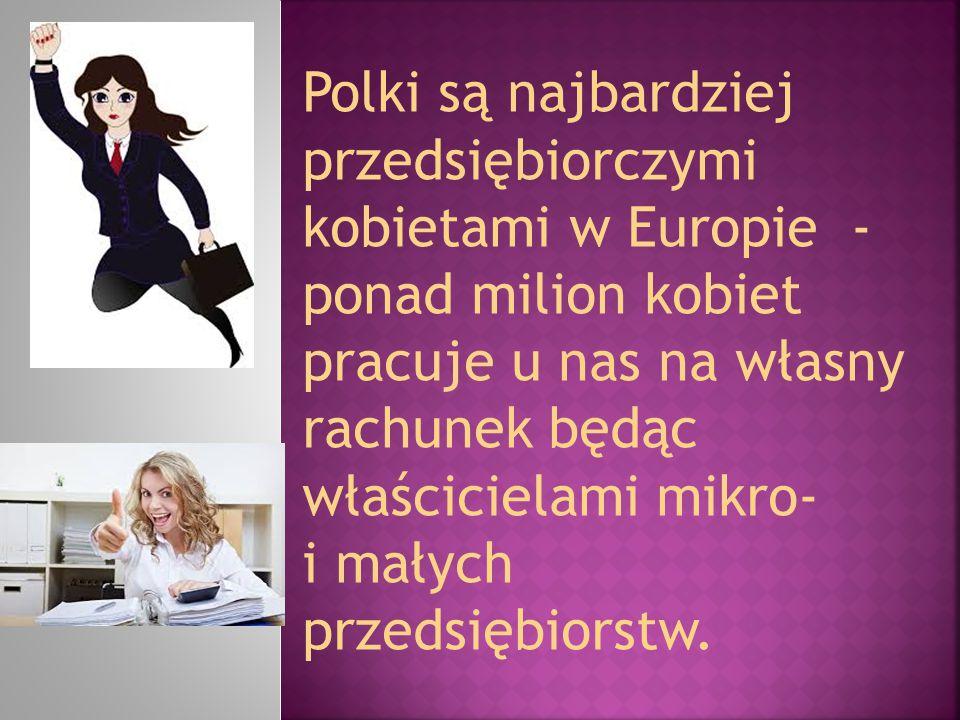 Polki są najbardziej przedsiębiorczymi kobietami w Europie - ponad milion kobiet pracuje u nas na własny rachunek będąc właścicielami mikro- i małych