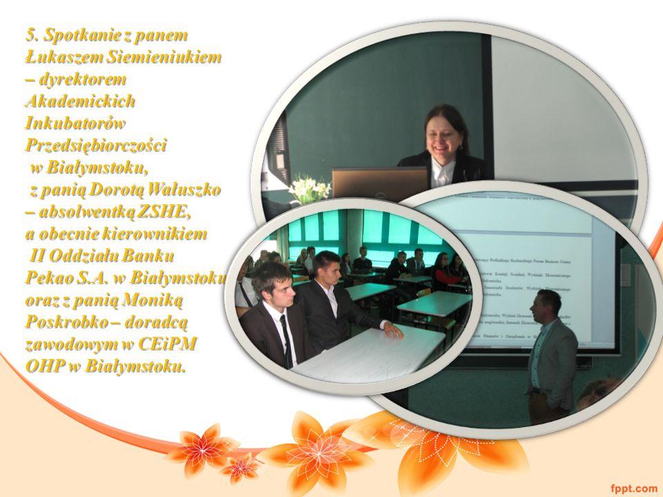 5. Spotkanie z panem Łukaszem Siemieniukiem – dyrektorem Akademickich Inkubatorów Przedsiębiorczości w Białymstoku, w Białymstoku, z panią Dorotą Wału