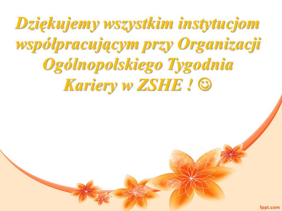 Dziękujemy wszystkim instytucjom współpracującym przy Organizacji Ogólnopolskiego Tygodnia Kariery w ZSHE ! Dziękujemy wszystkim instytucjom współprac