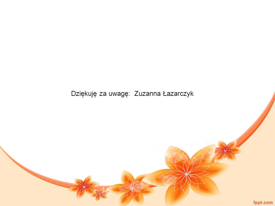 Dziękuję za uwagę: Zuzanna Łazarczyk