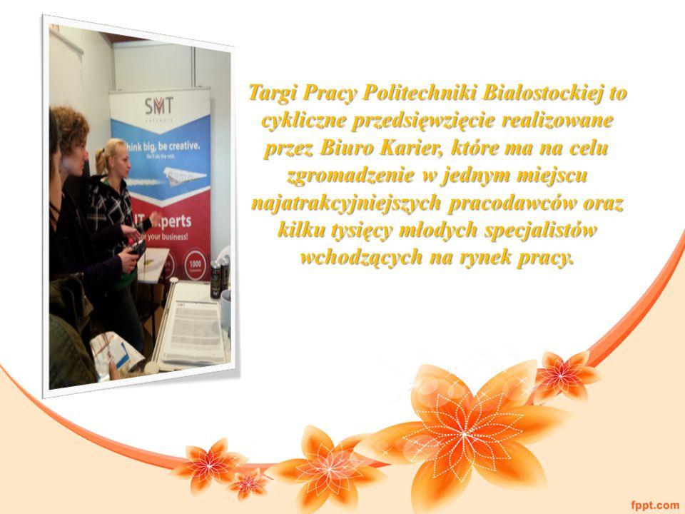 Targi Pracy Politechniki Białostockiej to cykliczne przedsięwzięcie realizowane przez Biuro Karier, które ma na celu zgromadzenie w jednym miejscu najatrakcyjniejszych pracodawców oraz kilku tysięcy młodych specjalistów wchodzących na rynek pracy.