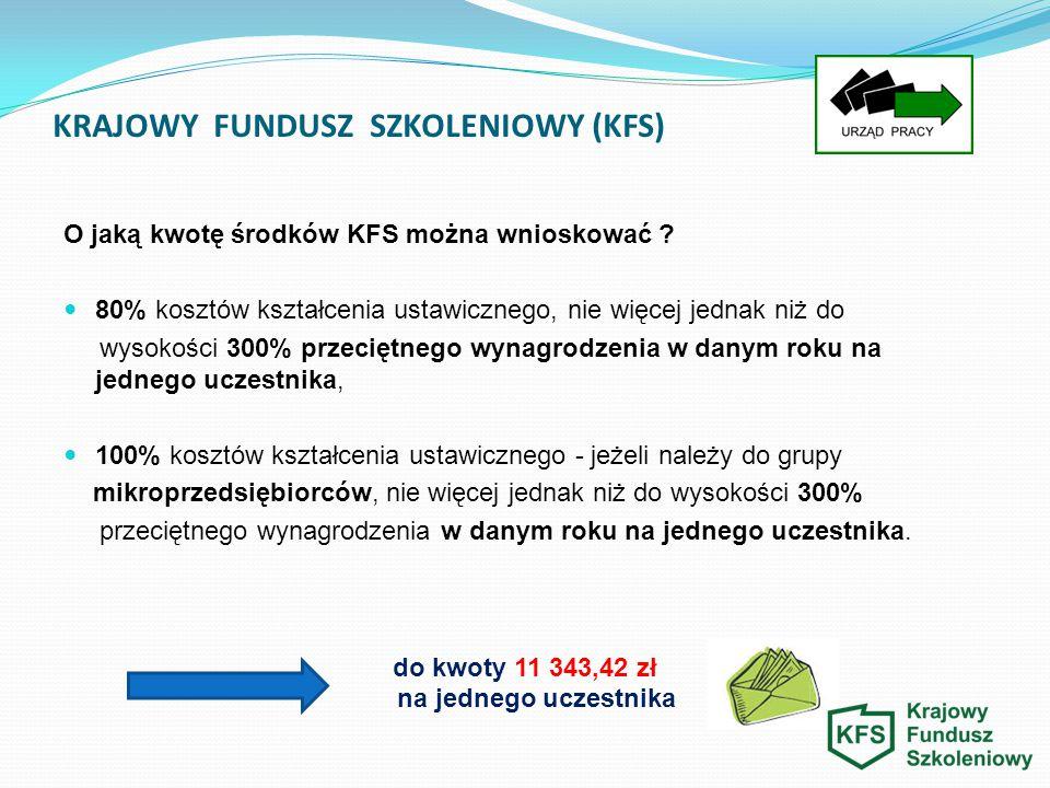 KRAJOWY FUNDUSZ SZKOLENIOWY (KFS) O jaką kwotę środków KFS można wnioskować ? 80% kosztów kształcenia ustawicznego, nie więcej jednak niż do wysokości