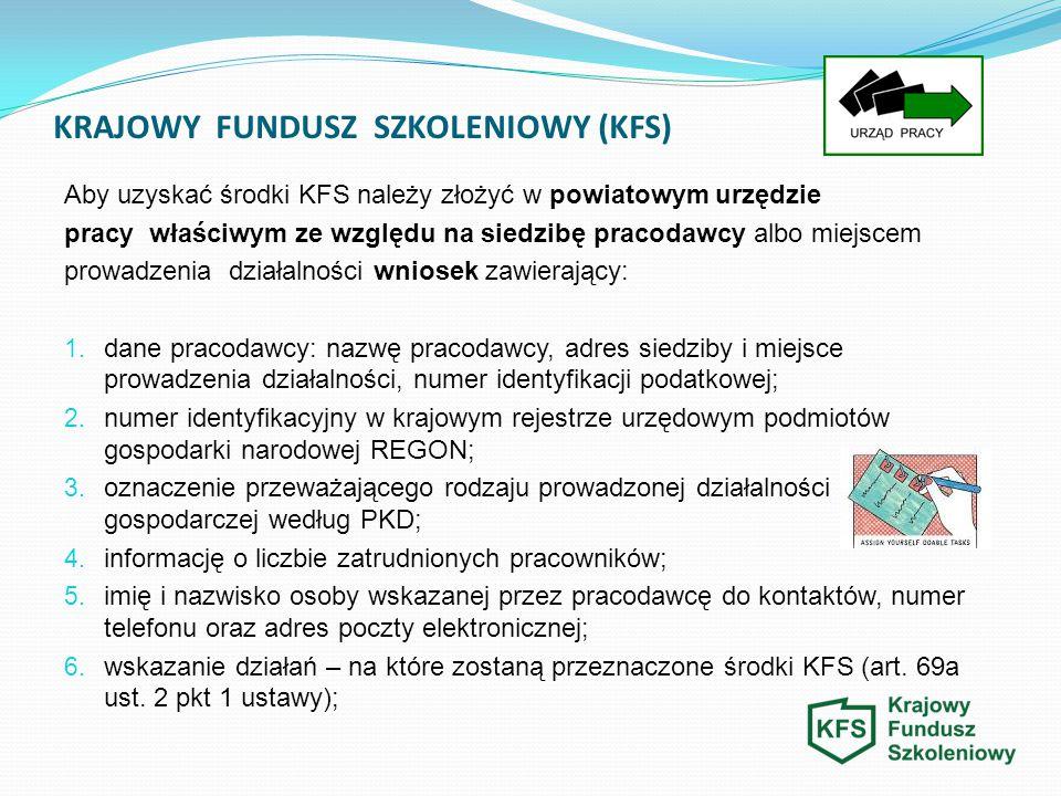 KRAJOWY FUNDUSZ SZKOLENIOWY (KFS) Aby uzyskać środki KFS należy złożyć w powiatowym urzędzie pracy właściwym ze względu na siedzibę pracodawcy albo mi