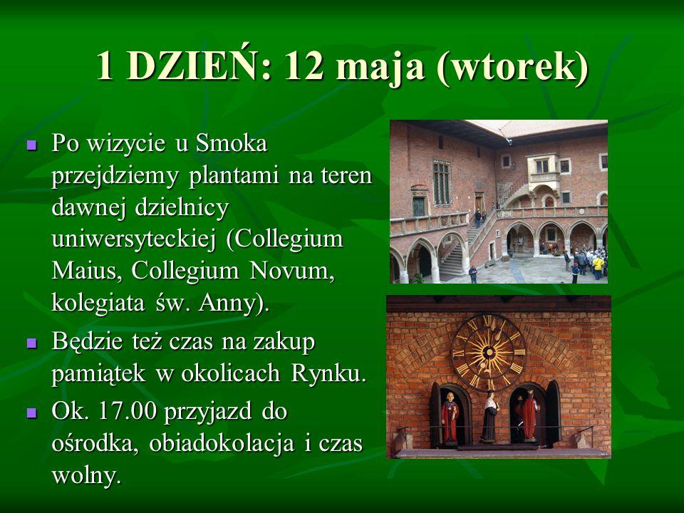 1 DZIEŃ: 12 maja (wtorek) Po wizycie u Smoka przejdziemy plantami na teren dawnej dzielnicy uniwersyteckiej (Collegium Maius, Collegium Novum, kolegiata św.