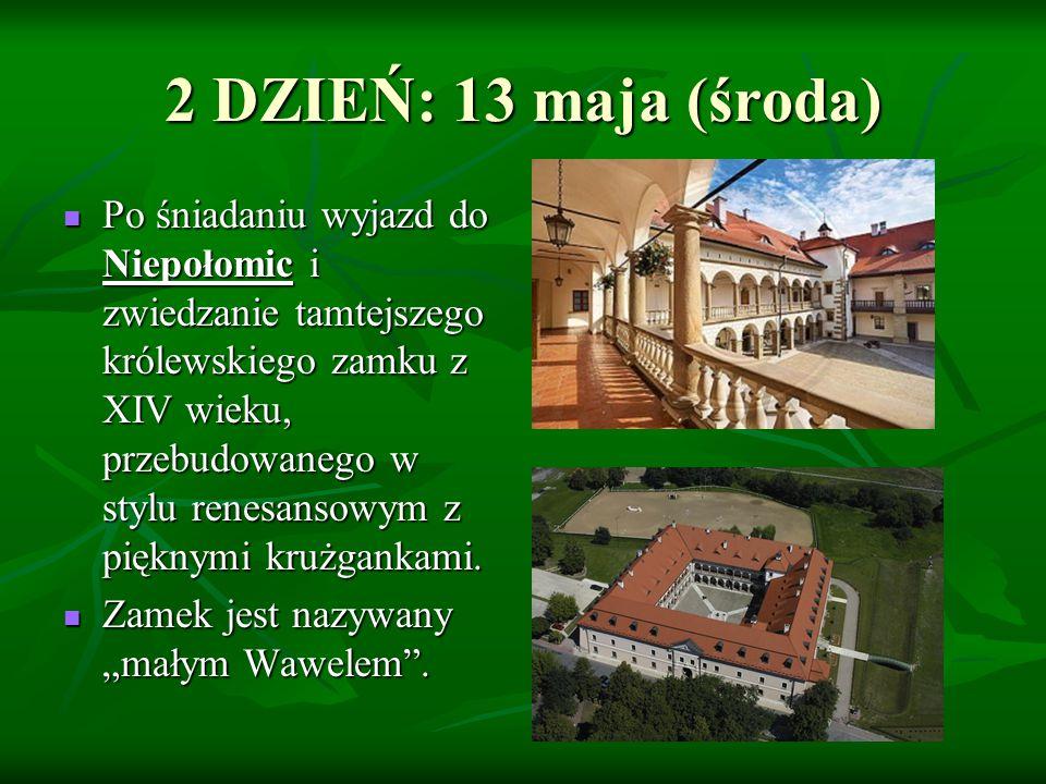 2 DZIEŃ: 13 maja (środa) Po śniadaniu wyjazd do Niepołomic i zwiedzanie tamtejszego królewskiego zamku z XIV wieku, przebudowanego w stylu renesansowym z pięknymi krużgankami.