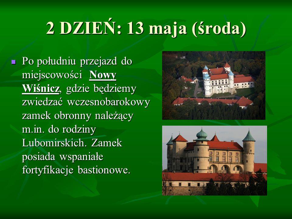 2 DZIEŃ: 13 maja (środa) Po południu przejazd do miejscowości Nowy Wiśnicz, gdzie będziemy zwiedzać wczesnobarokowy zamek obronny należący m.in.