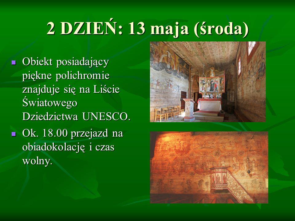 2 DZIEŃ: 13 maja (środa) Obiekt posiadający piękne polichromie znajduje się na Liście Światowego Dziedzictwa UNESCO. Obiekt posiadający piękne polichr