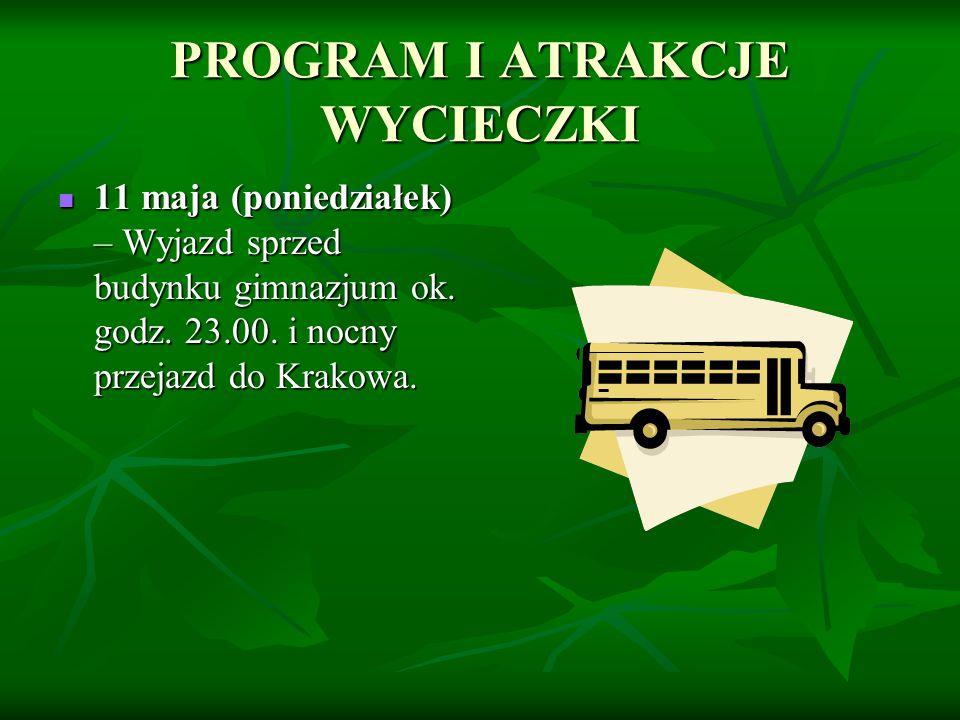 PROGRAM I ATRAKCJE WYCIECZKI 11 maja (poniedziałek) – Wyjazd sprzed budynku gimnazjum ok. godz. 23.00. i nocny przejazd do Krakowa. 11 maja (poniedzia