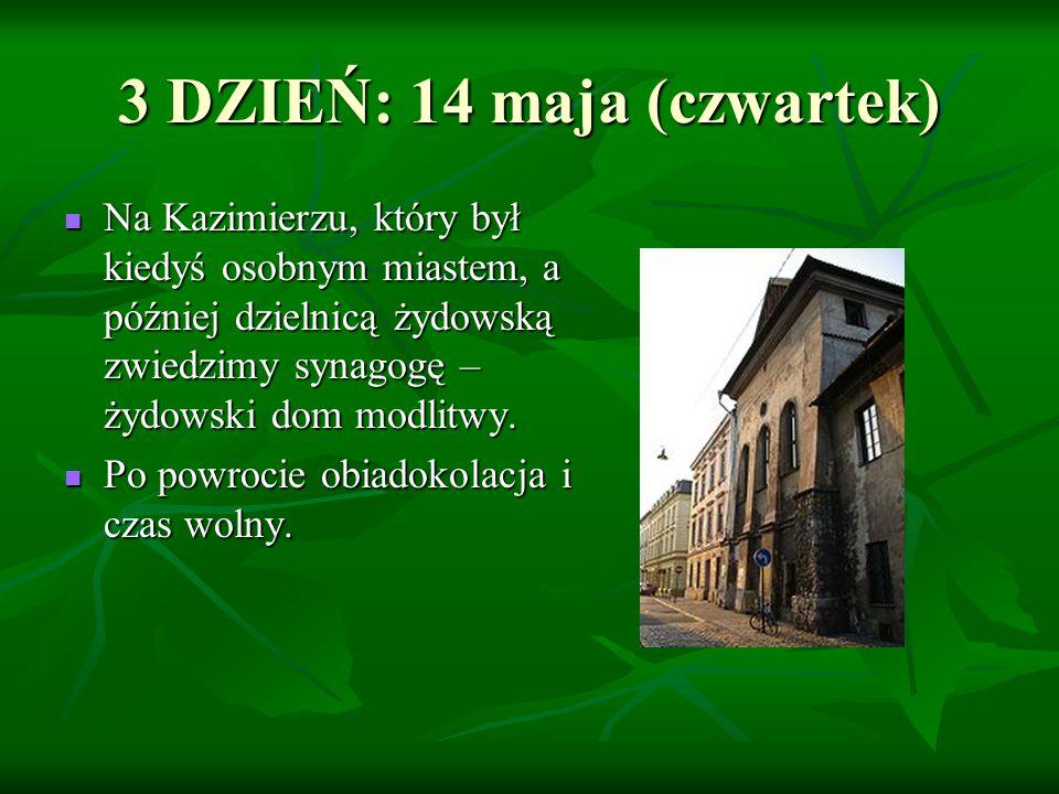 3 DZIEŃ: 14 maja (czwartek) Na Kazimierzu, który był kiedyś osobnym miastem, a później dzielnicą żydowską zwiedzimy synagogę – żydowski dom modlitwy.
