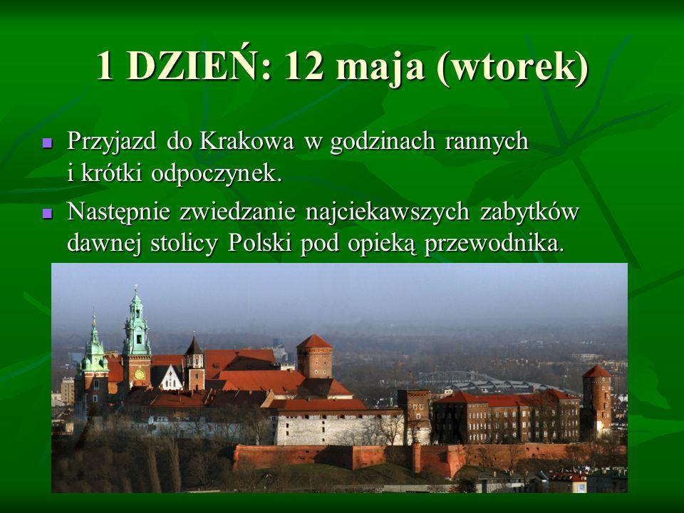 1 DZIEŃ: 12 maja (wtorek) Przyjazd do Krakowa w godzinach rannych i krótki odpoczynek.