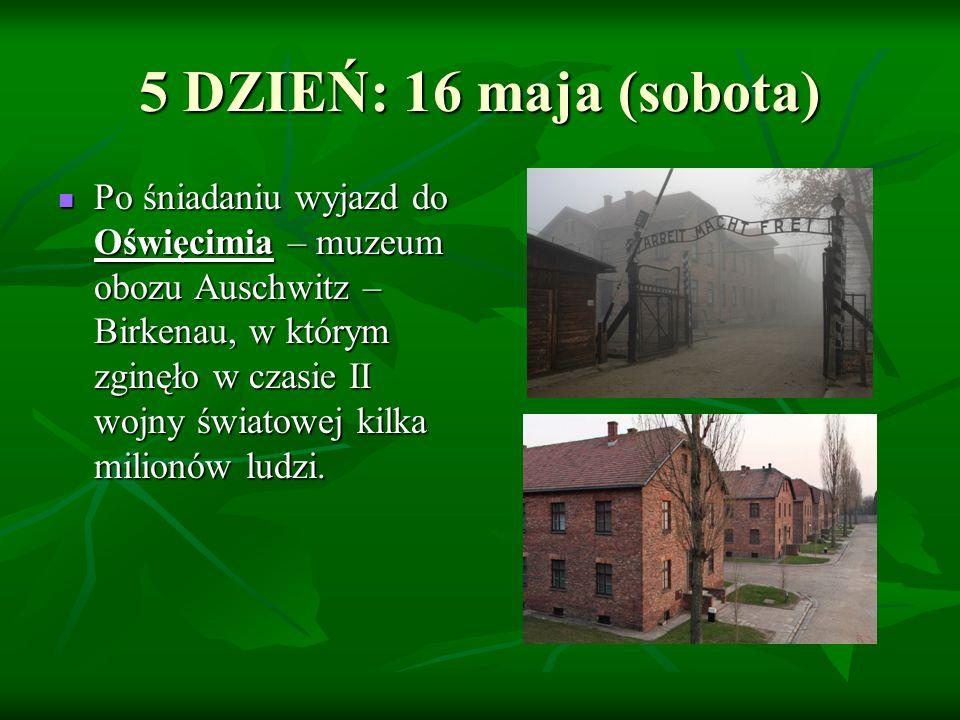 5 DZIEŃ: 16 maja (sobota) Po śniadaniu wyjazd do Oświęcimia – muzeum obozu Auschwitz – Birkenau, w którym zginęło w czasie II wojny światowej kilka mi
