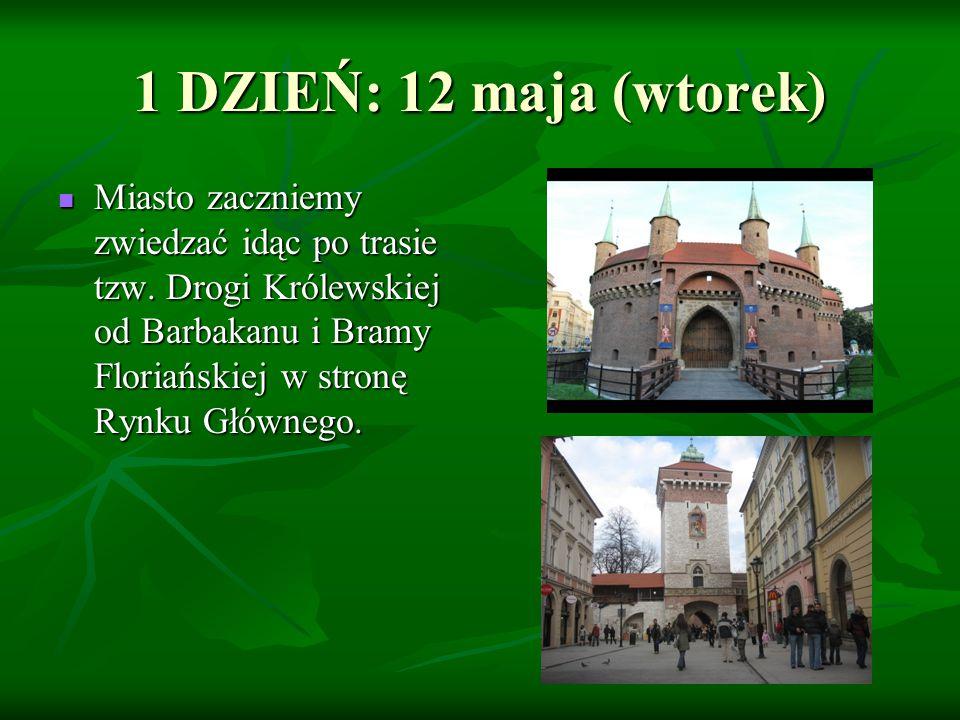 1 DZIEŃ: 12 maja (wtorek) Miasto zaczniemy zwiedzać idąc po trasie tzw. Drogi Królewskiej od Barbakanu i Bramy Floriańskiej w stronę Rynku Głównego. M