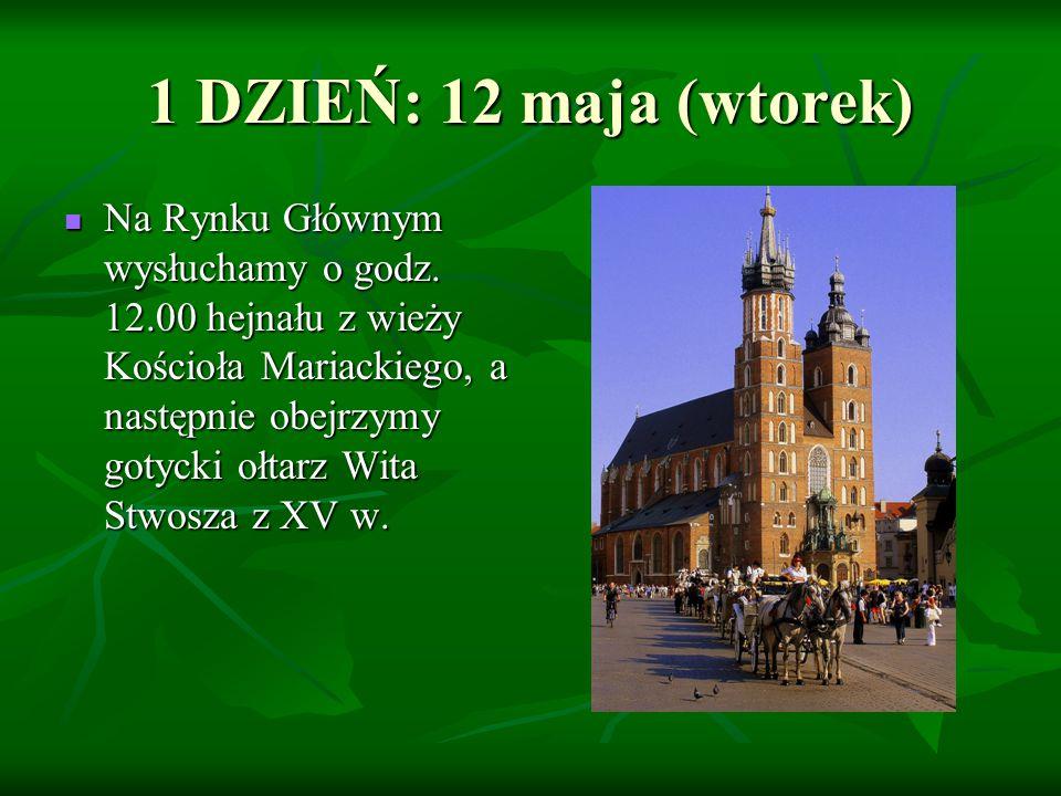 1 DZIEŃ: 12 maja (wtorek) Na Rynku Głównym wysłuchamy o godz. 12.00 hejnału z wieży Kościoła Mariackiego, a następnie obejrzymy gotycki ołtarz Wita St