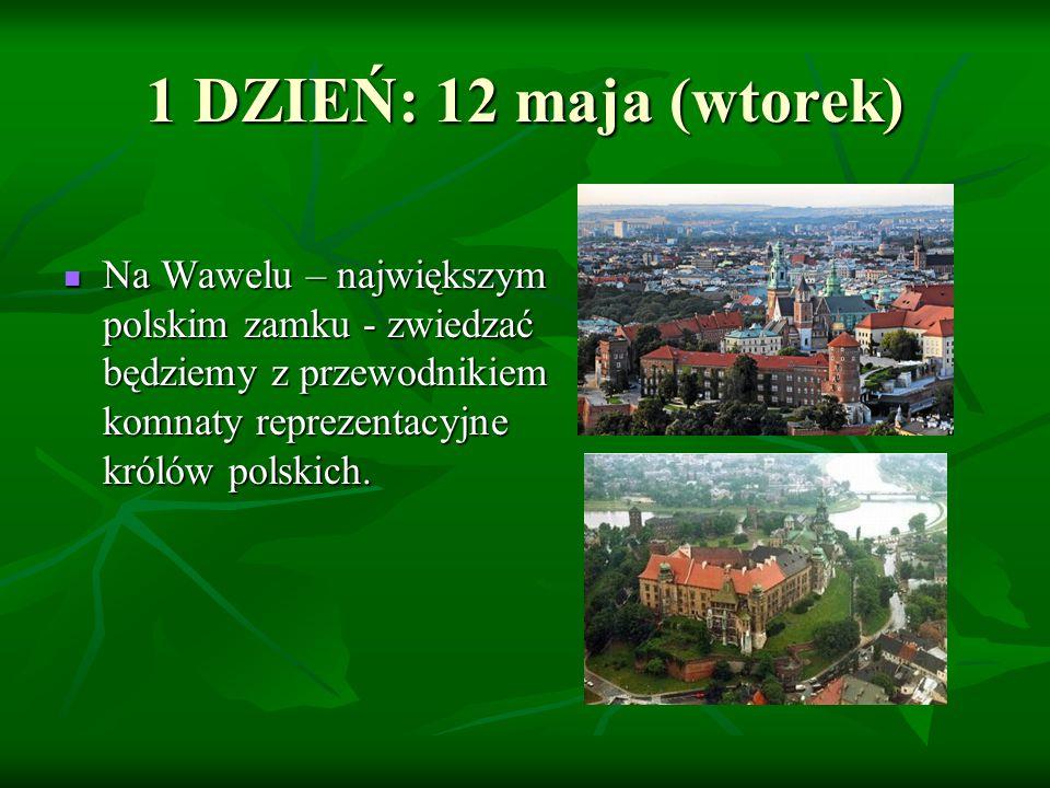 1 DZIEŃ: 12 maja (wtorek) Na Wawelu – największym polskim zamku - zwiedzać będziemy z przewodnikiem komnaty reprezentacyjne królów polskich. Na Wawelu